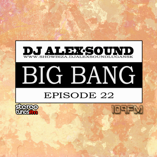 DJ ALEX-SOUND - BIG BANG (Episode 022) 109fm