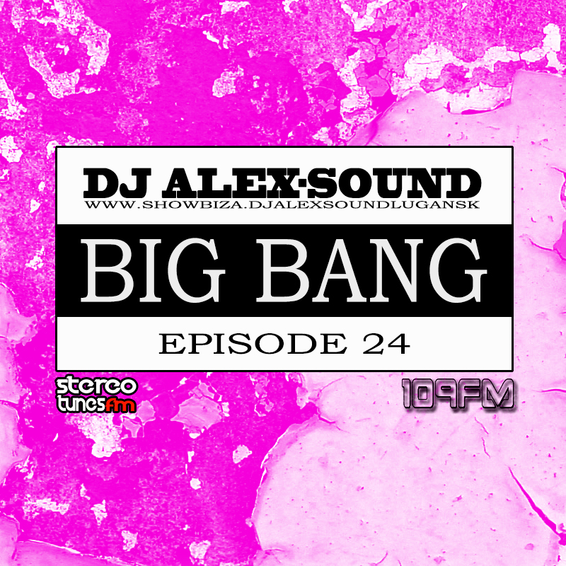 DJ ALEX-SOUND - BIG BANG (Episode 024)109fm