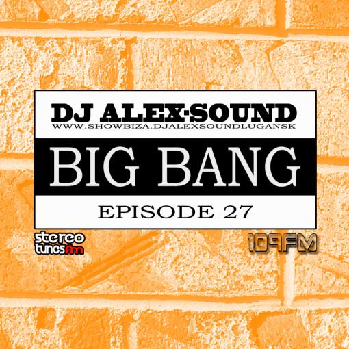 DJ ALEX-SOUND - BIG BANG (Episode 027)